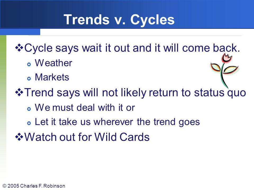 Trends v. Cycles Cycle says wait it out and it will come back.