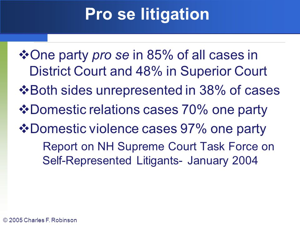 Pro se litigation One party pro se in 85% of all cases in District Court and 48% in Superior Court.