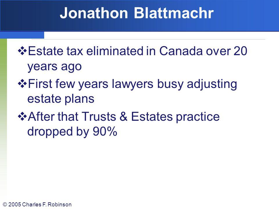 Jonathon Blattmachr Estate tax eliminated in Canada over 20 years ago