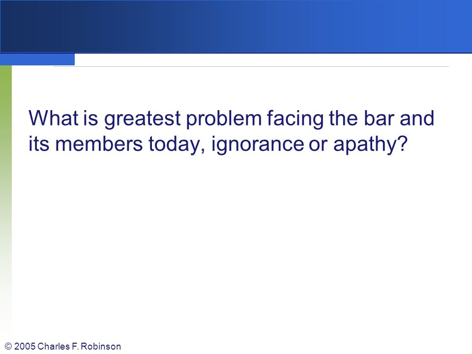 What is greatest problem facing the bar and its members today, ignorance or apathy