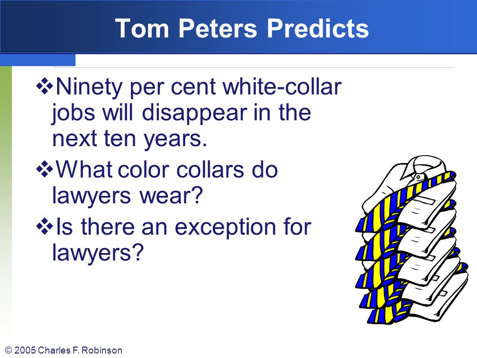 Tom Peters Predicts Ninety per cent white-collar jobs will disappear in the next ten years. What color collars do lawyers wear