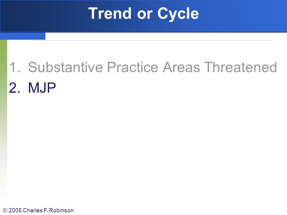 Trend or Cycle Substantive Practice Areas Threatened MJP