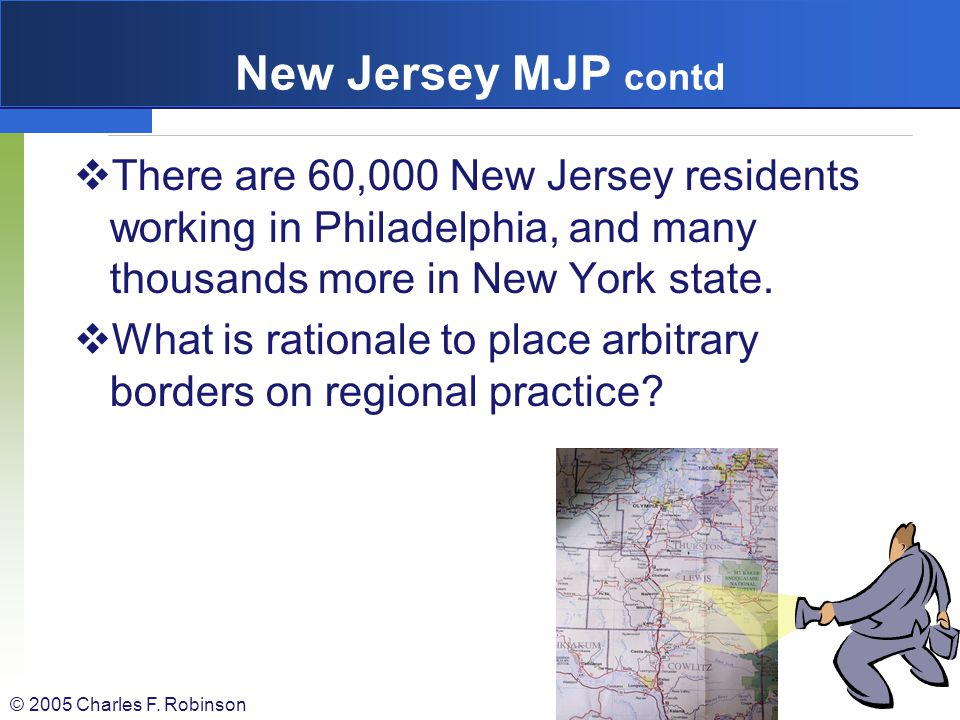 New Jersey MJP contd There are 60,000 New Jersey residents working in Philadelphia, and many thousands more in New York state.