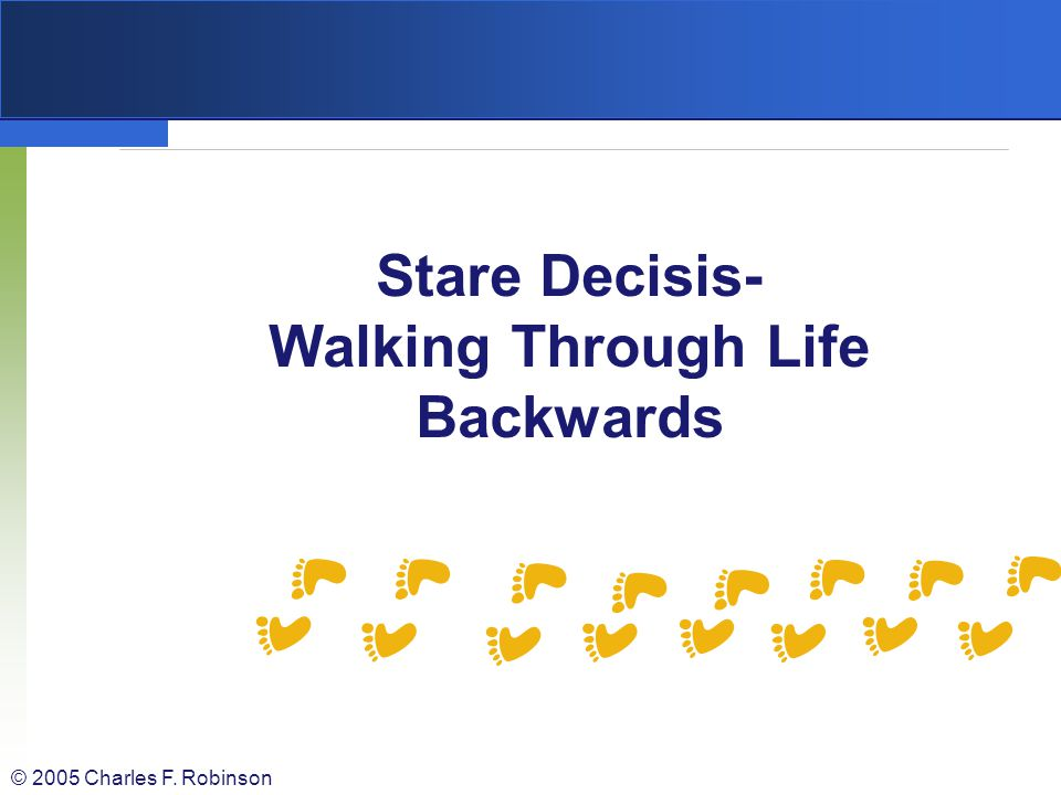 Stare Decisis- Walking Through Life Backwards