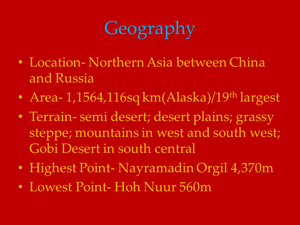 Geography Location- Northern Asia between China and Russia
