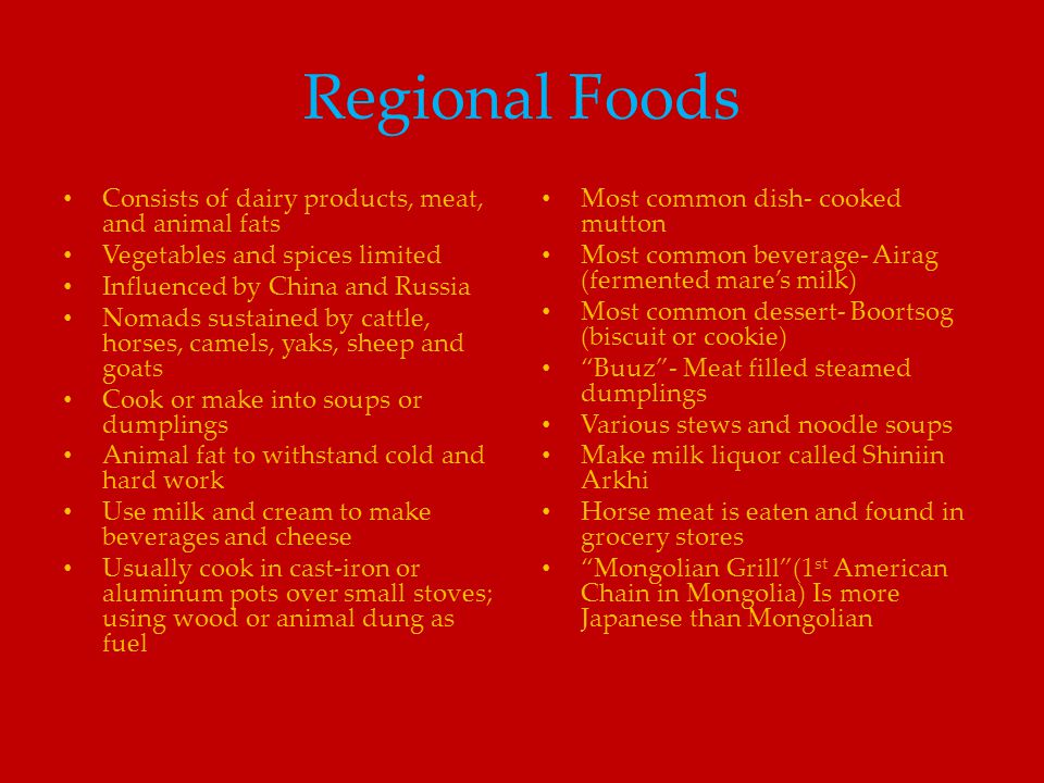 Regional Foods Consists of dairy products, meat, and animal fats