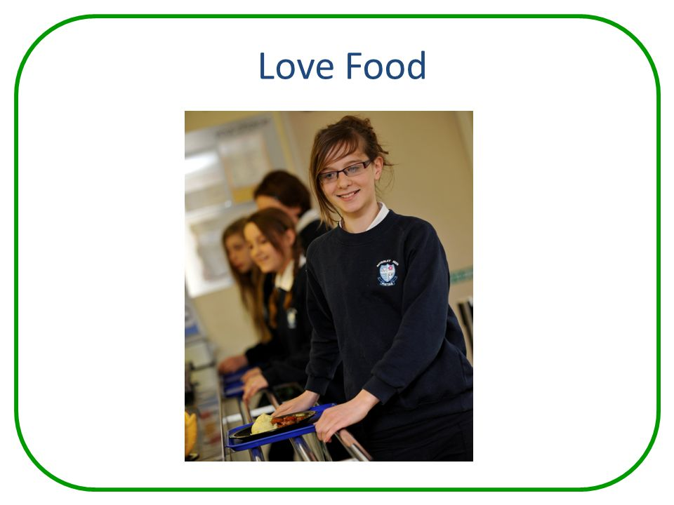 Love Food Start by talking about how much we 'love food'!