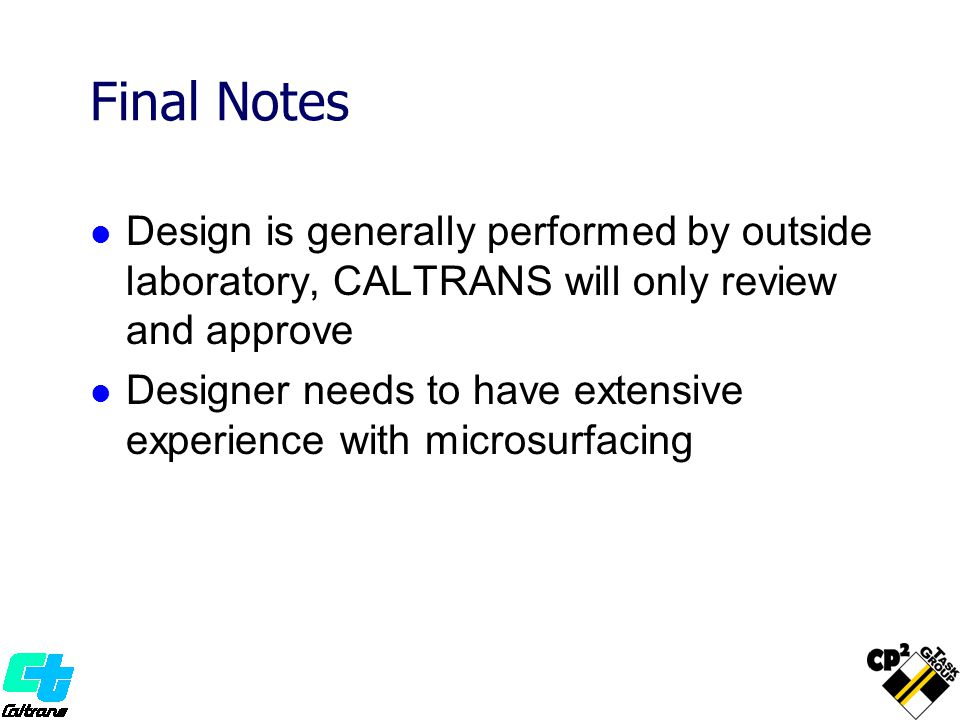 Final Notes Design is generally performed by outside laboratory, CALTRANS will only review and approve.