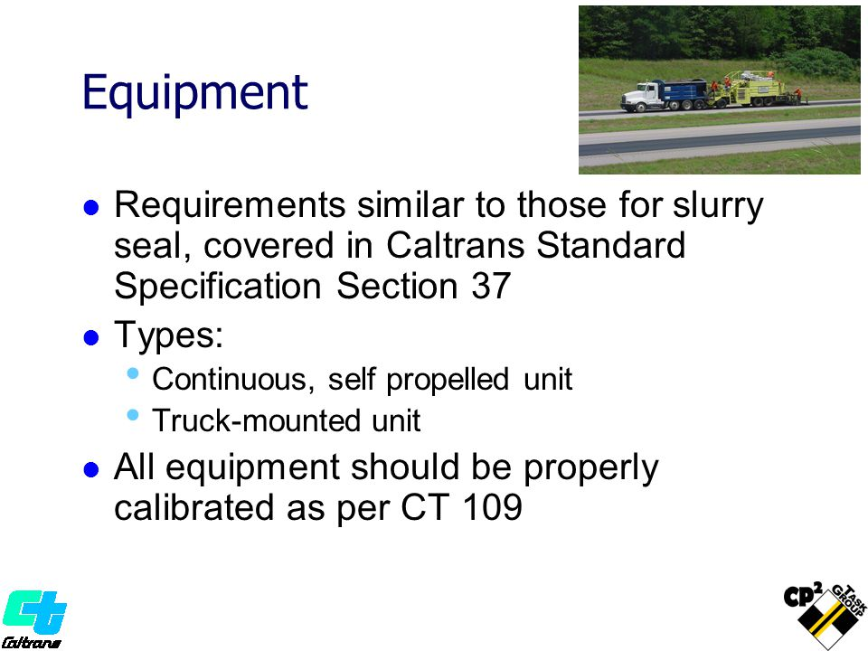 Equipment Requirements similar to those for slurry seal, covered in Caltrans Standard Specification Section 37.