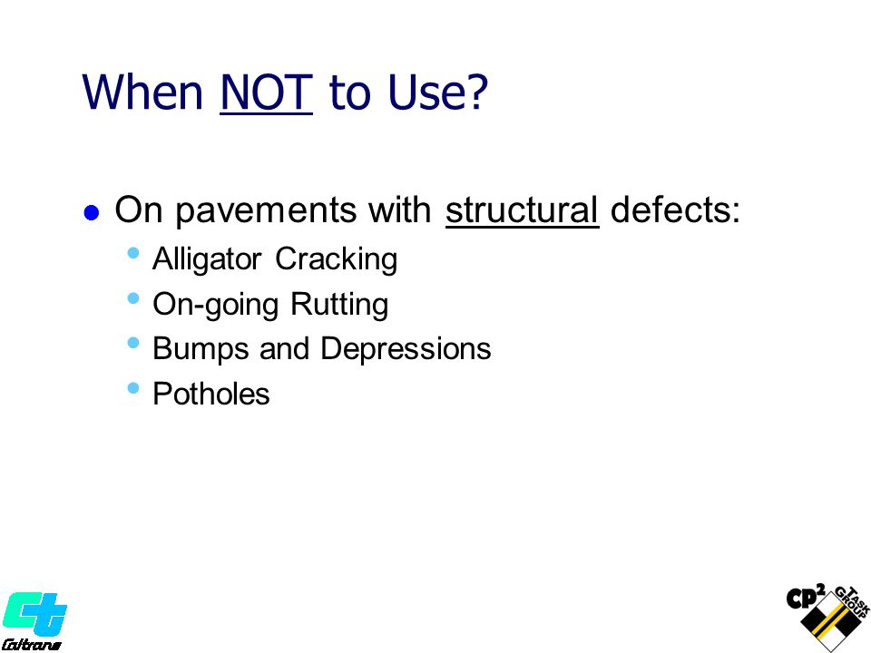 When NOT to Use On pavements with structural defects: