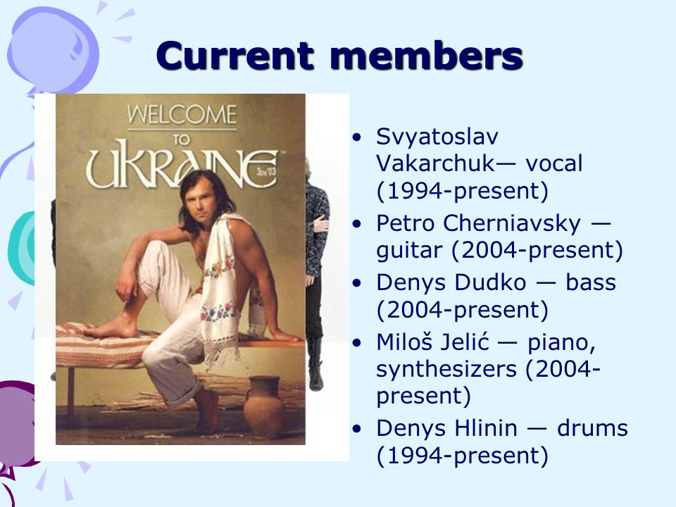Current members Svyatoslav Vakarchuk— vocal (1994-present)