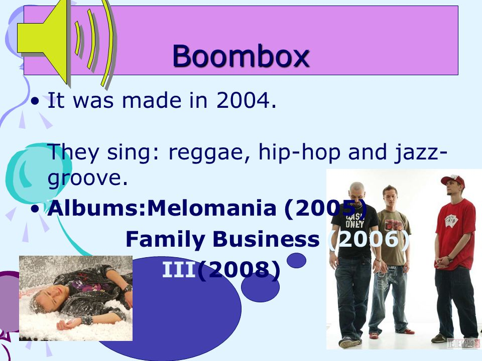 Boombox It was made in 2004. They sing: reggae, hip-hop and jazz-groove. Albums:Melomania (2005) Family Business (2006)