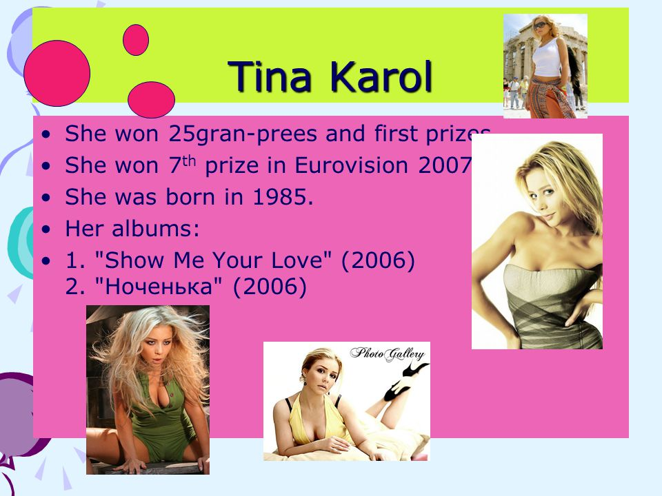 Tina Karol She won 25gran-prees and first prizes.