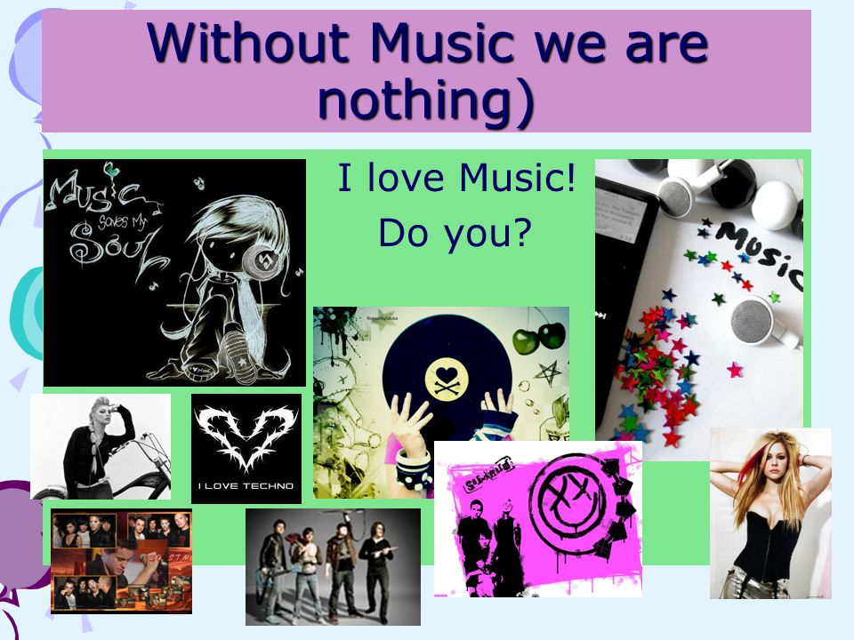 Without Music we are nothing)