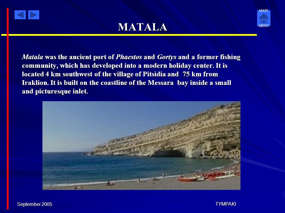 MATALA Matala was the ancient port of Phaestos and Gortys and a former fishing. community, which has developed into a modern holiday center. It is.