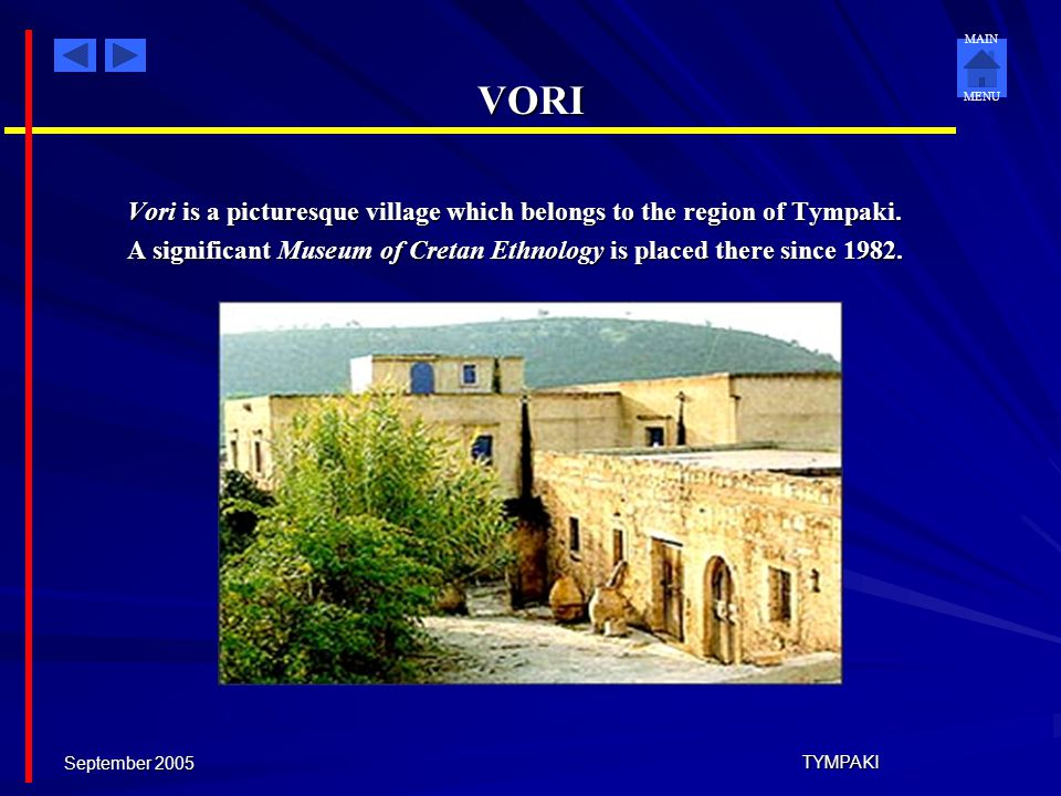 VORI Vori is a picturesque village which belongs to the region of Tympaki. A significant Museum of Cretan Ethnology is placed there since 1982.