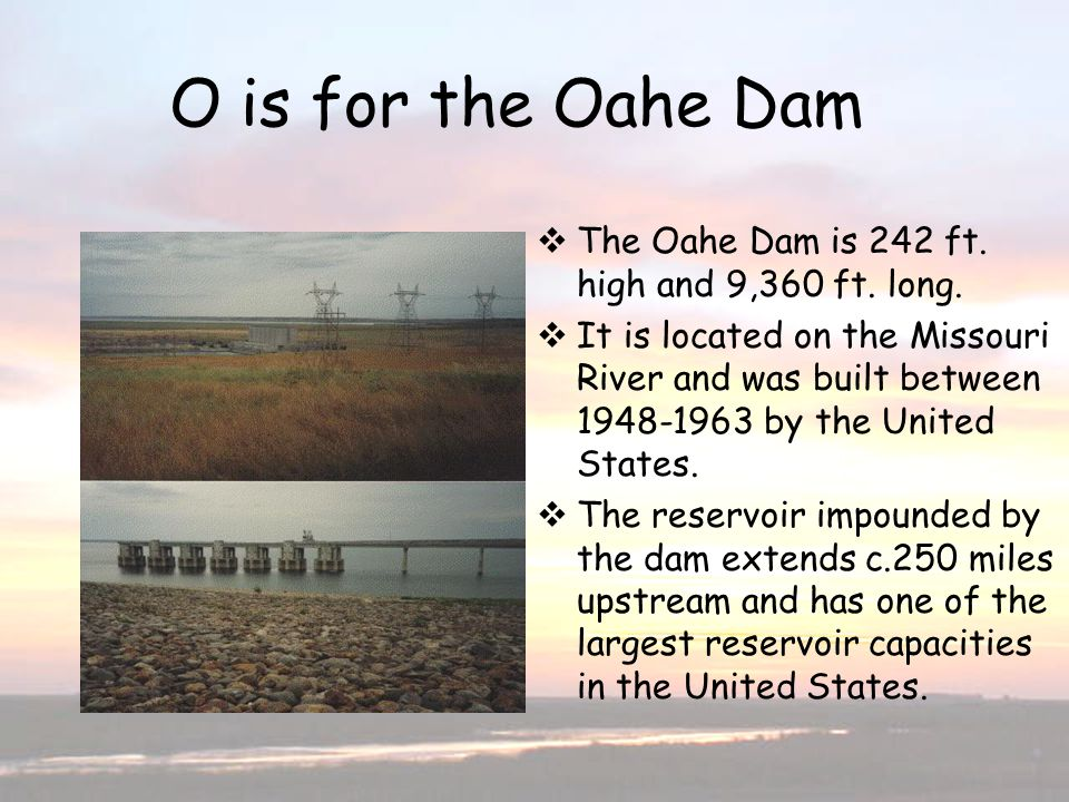 O is for the Oahe Dam O is for Oahe Dam