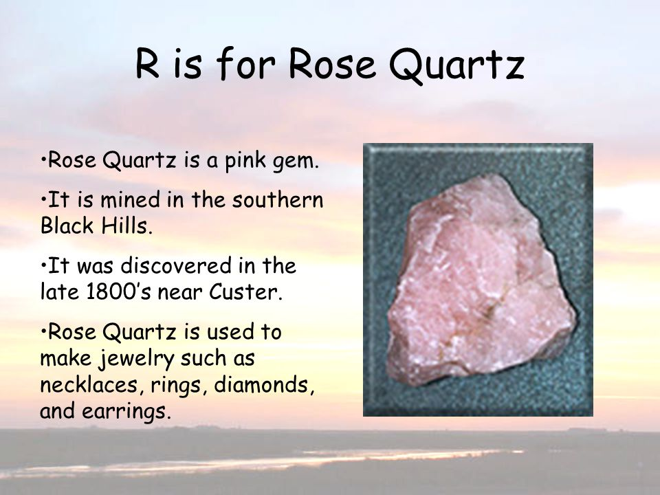 R is for Rose Quartz R is for Rose Quartz Rose Quartz is a pink gem.