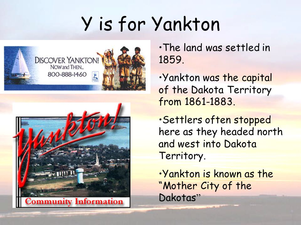 Y is for Yankton The land was settled in 1859.