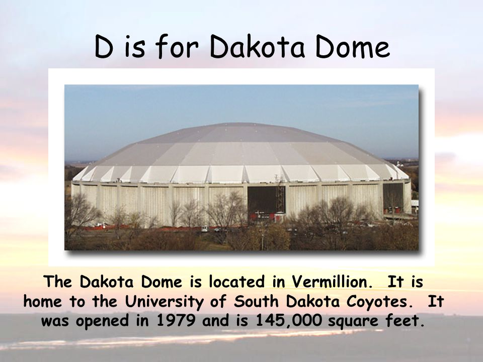 D is for Dakota Dome