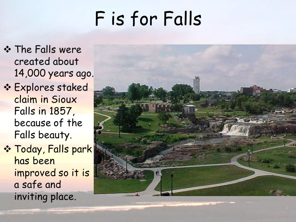 F is for Falls The Falls were created about 14,000 years ago.