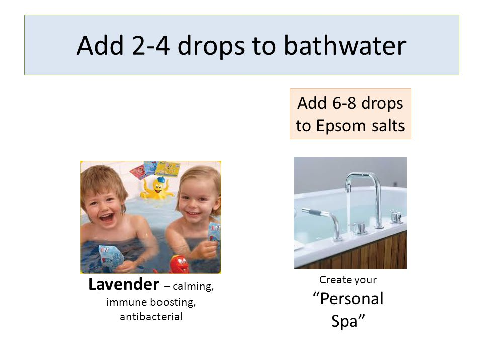 Add 2-4 drops to bathwater