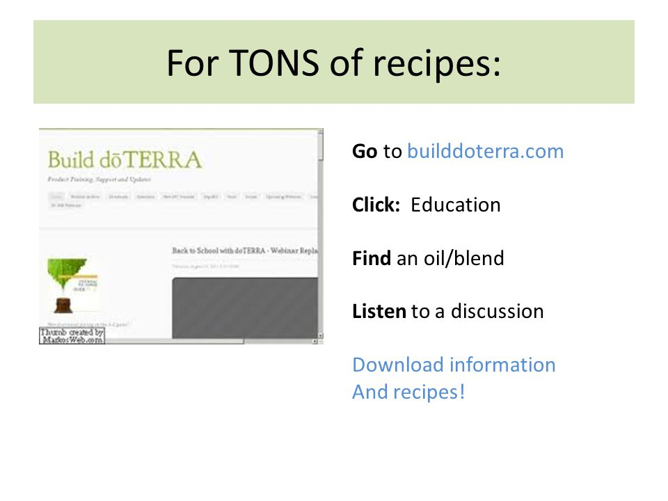 For TONS of recipes: Go to builddoterra.com Click: Education