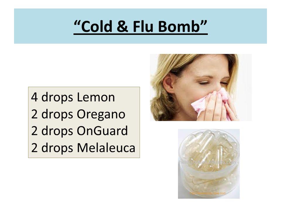 Cold & Flu Bomb 4 drops Lemon 2 drops Oregano 2 drops OnGuard