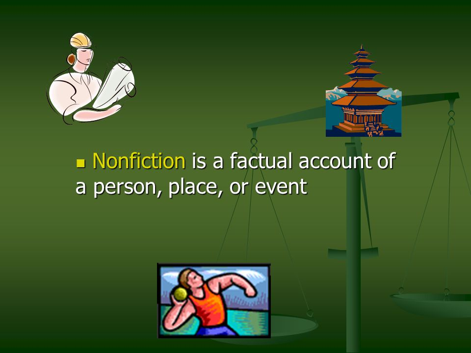 Nonfiction is a factual account of a person, place, or event