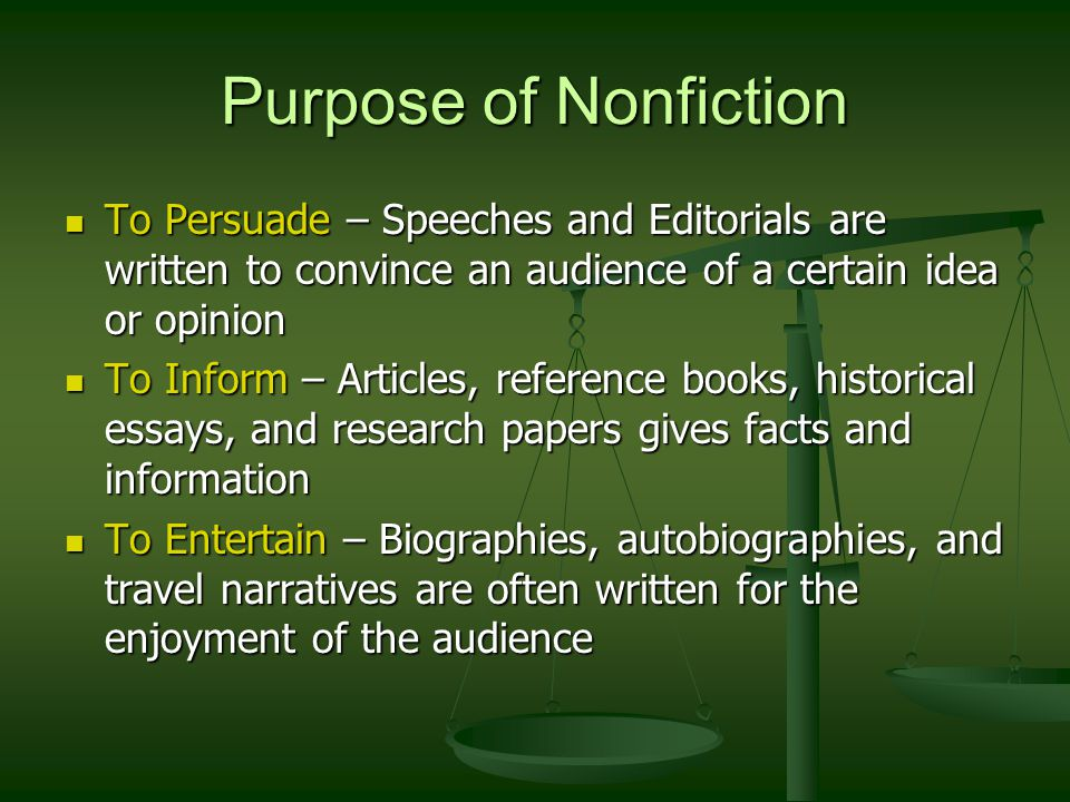 Purpose of Nonfiction To Persuade – Speeches and Editorials are written to convince an audience of a certain idea or opinion.