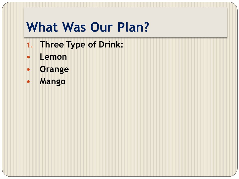 What Was Our Plan Three Type of Drink: Lemon Orange Mango