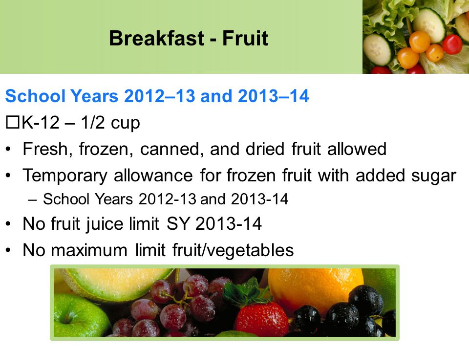 Breakfast - Fruit School Years 2012–13 and 2013–14 K-12 – 1/2 cup