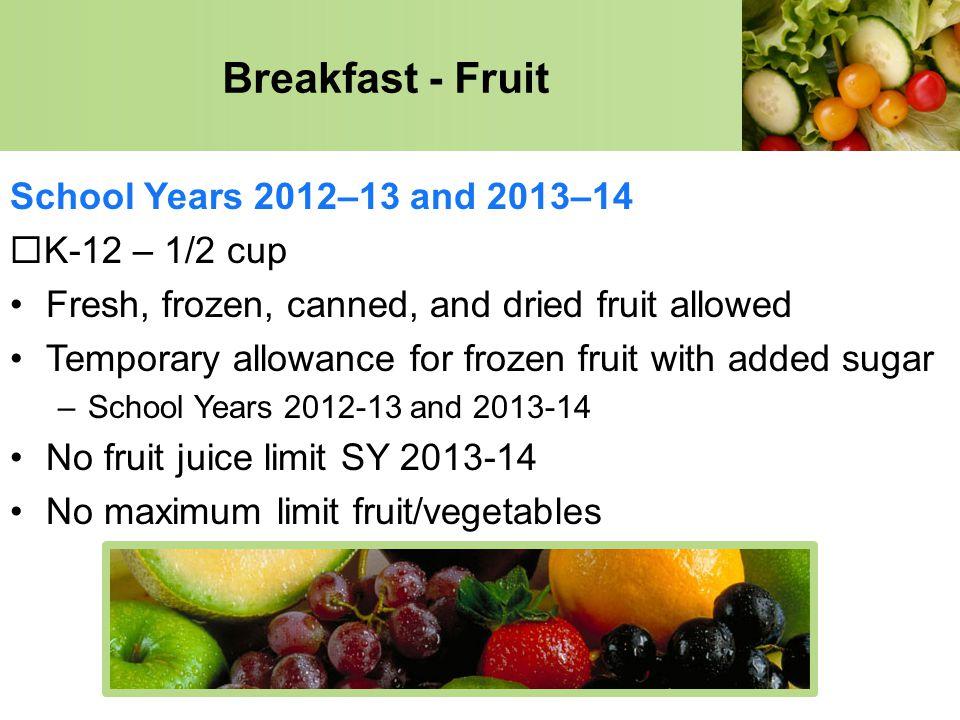 Breakfast - Fruit School Years 2012–13 and 2013–14 K-12 – 1/2 cup