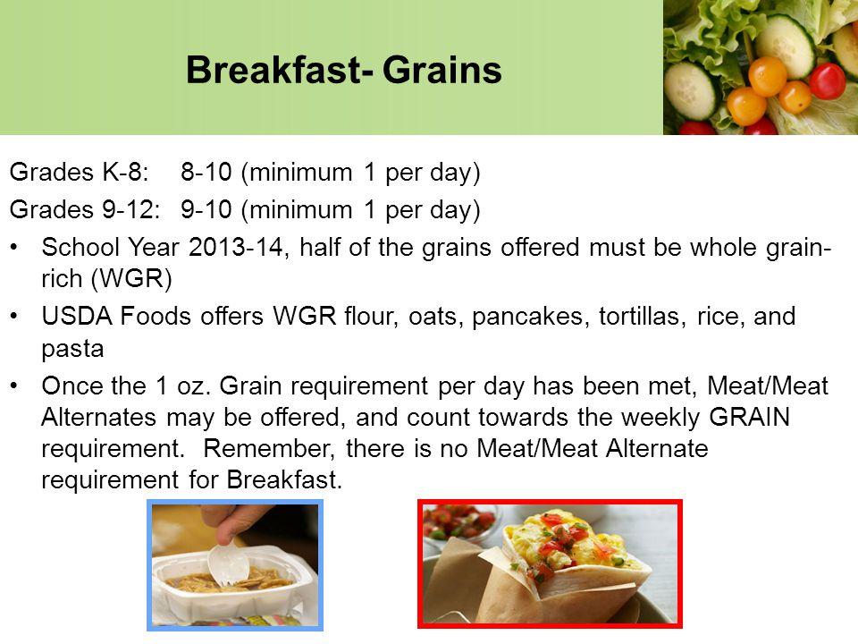 Breakfast- Grains Grades K-8: 8-10 (minimum 1 per day)