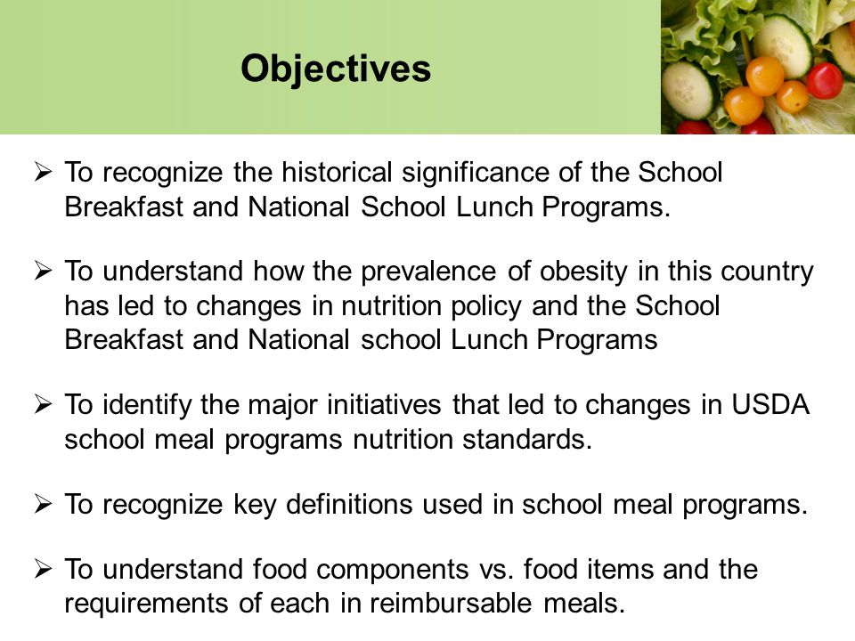 Objectives To recognize the historical significance of the School Breakfast and National School Lunch Programs.