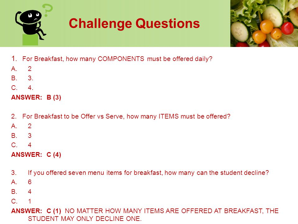 Challenge Questions 1. For Breakfast, how many COMPONENTS must be offered daily A. 2. B. 3. C. 4.