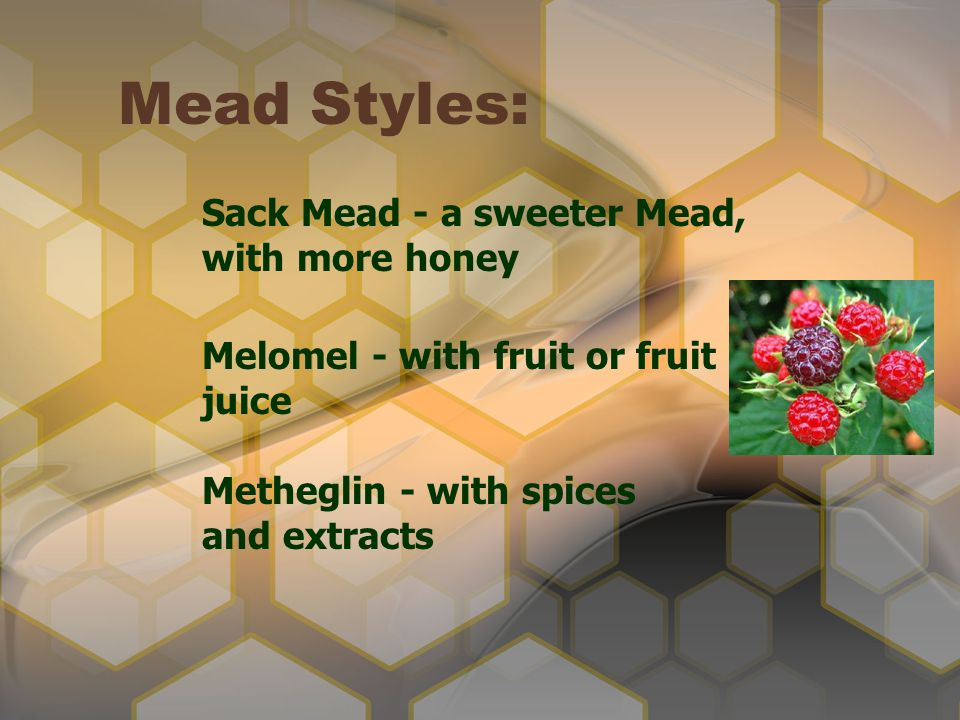 Mead Styles: Sack Mead - a sweeter Mead, with more honey