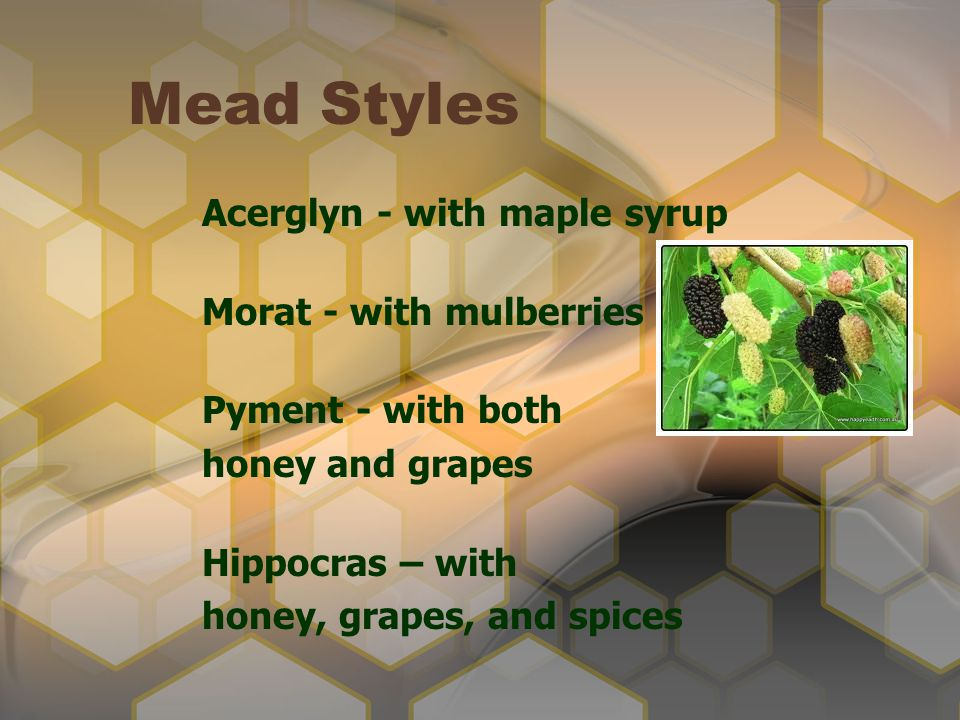 Mead Styles Acerglyn - with maple syrup Morat - with mulberries