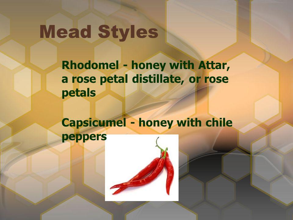 Mead Styles Rhodomel - honey with Attar, a rose petal distillate, or rose petals.