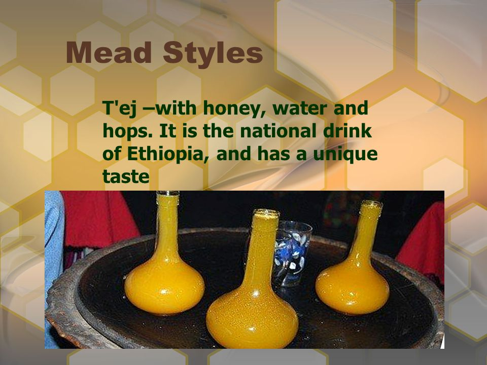 Mead Styles T ej –with honey, water and hops.