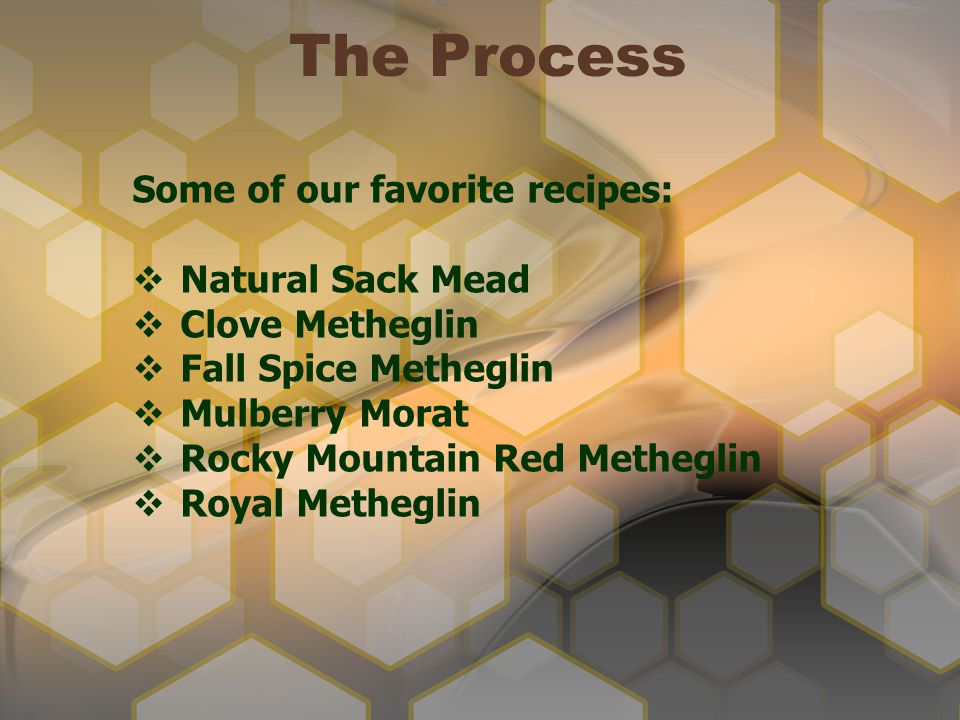 The Process Some of our favorite recipes: Natural Sack Mead