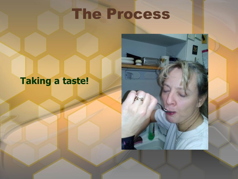 The Process Taking a taste!