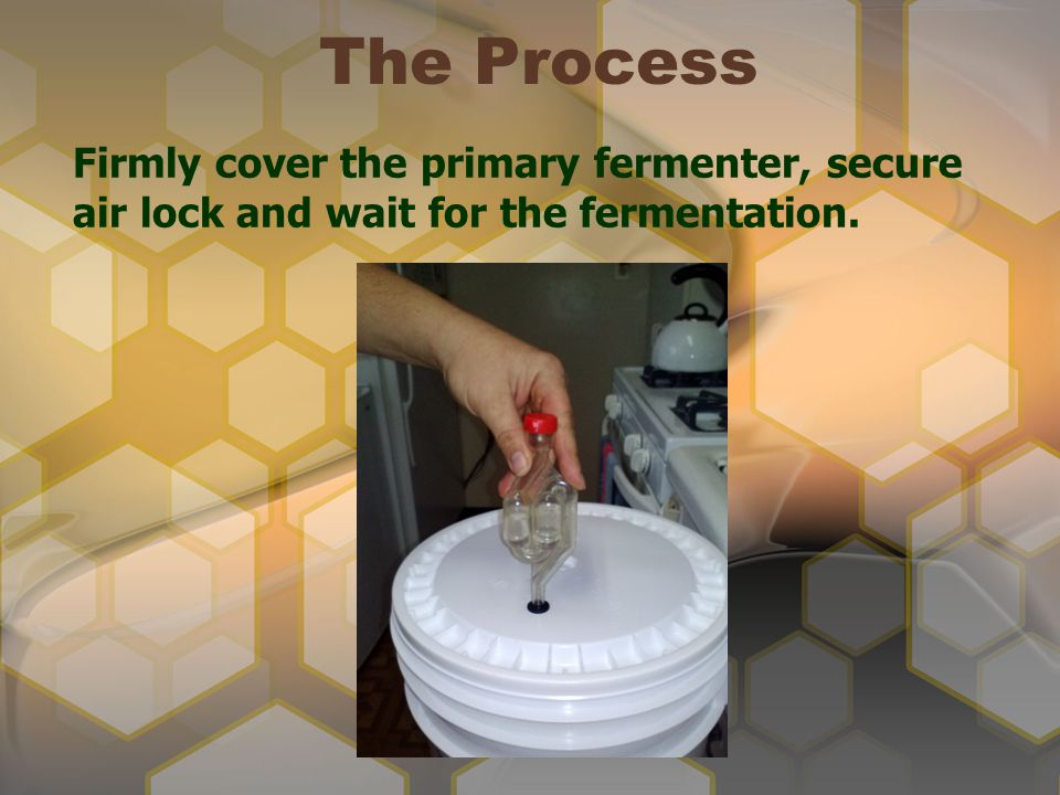 The Process Firmly cover the primary fermenter, secure air lock and wait for the fermentation.