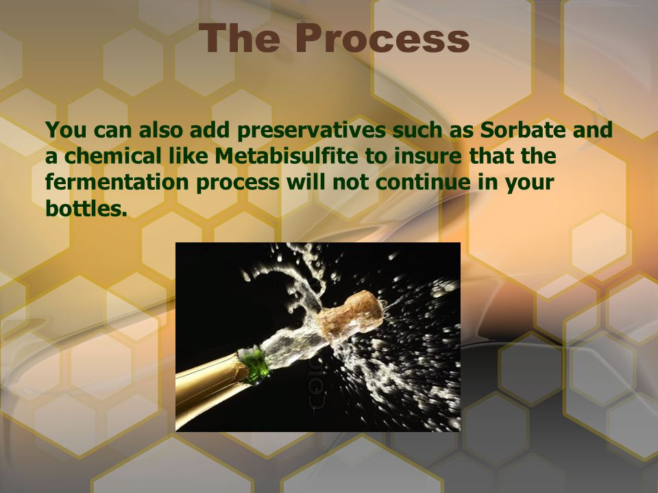 The Process You can also add preservatives such as Sorbate and