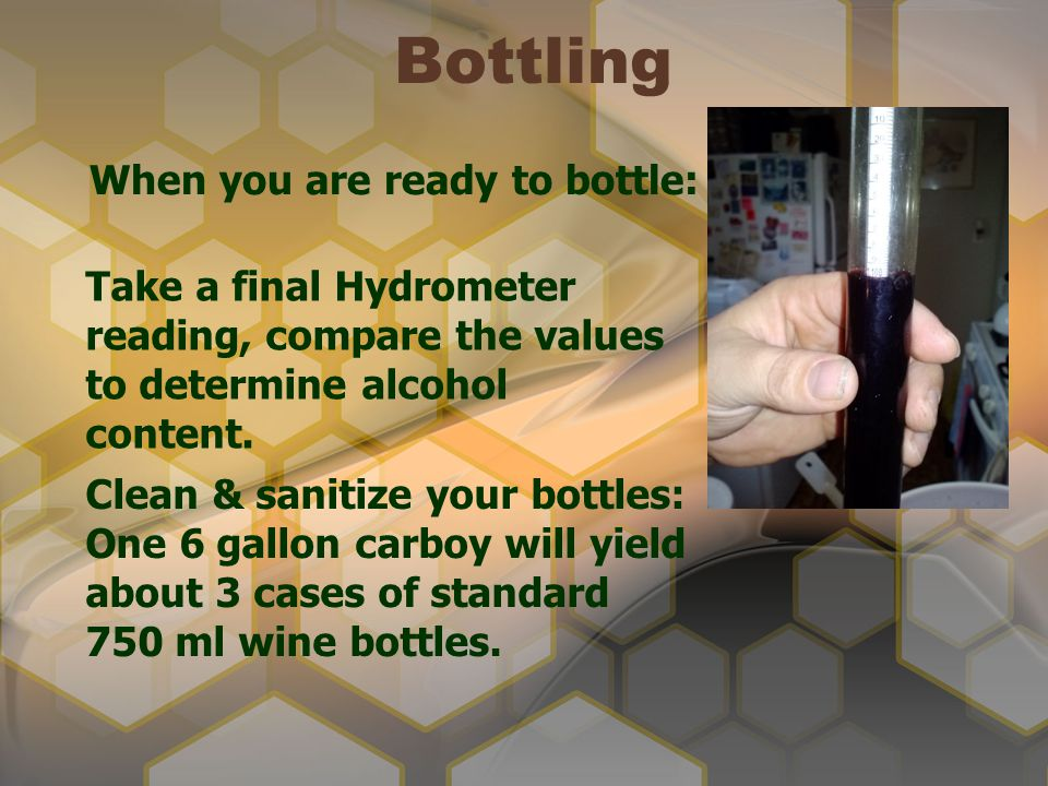 Bottling When you are ready to bottle: