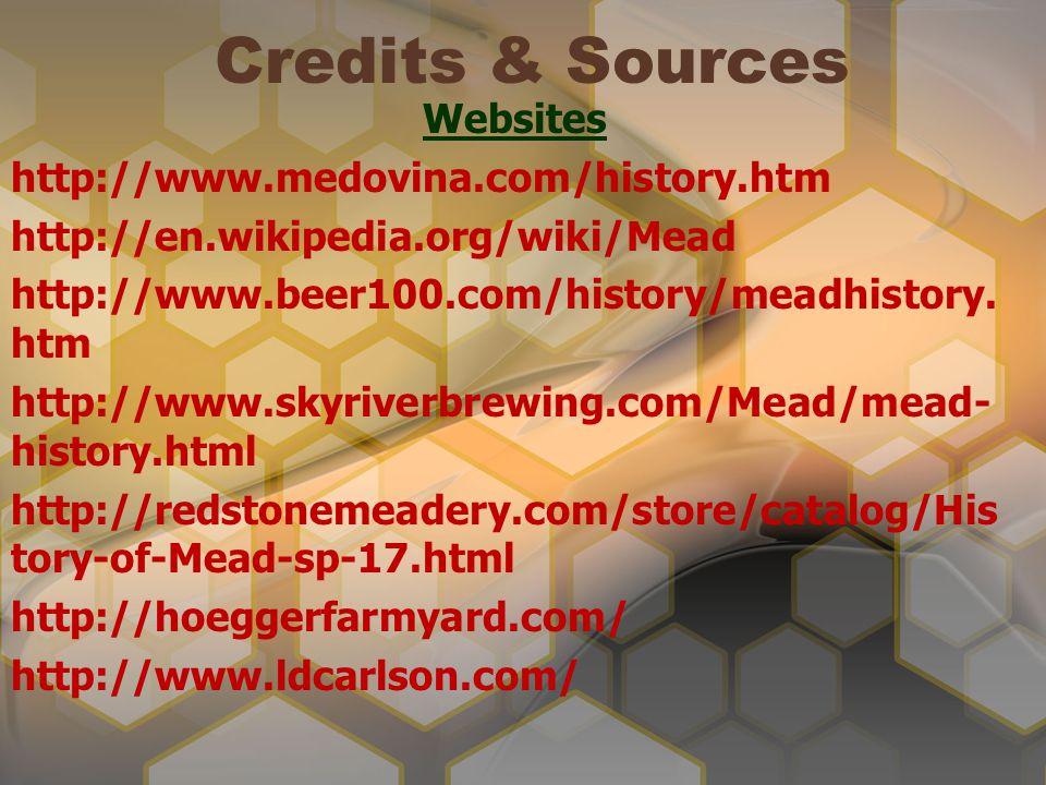 Credits & Sources Websites http://www.medovina.com/history.htm