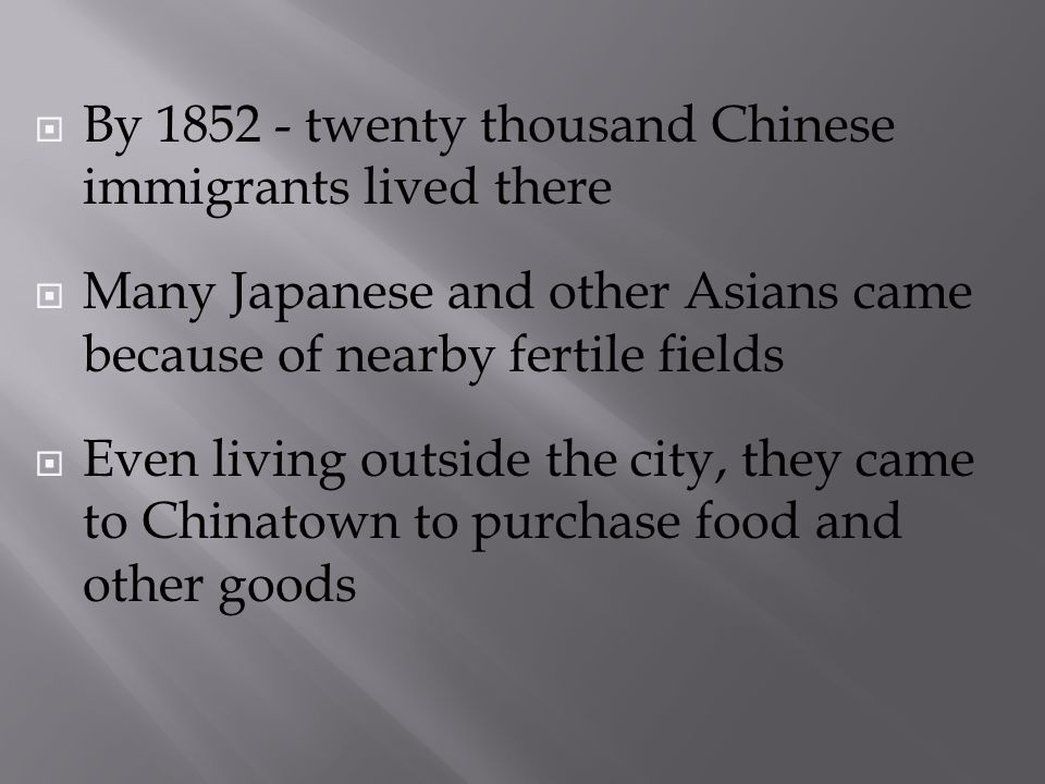 By 1852 - twenty thousand Chinese immigrants lived there