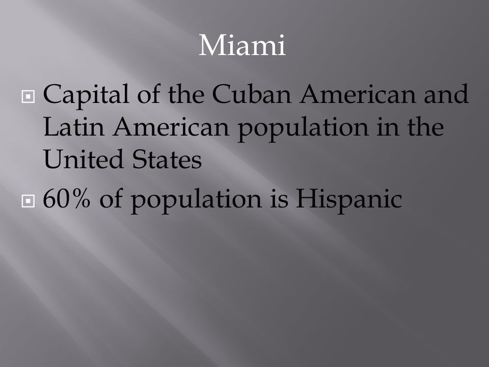 Miami Capital of the Cuban American and Latin American population in the United States.