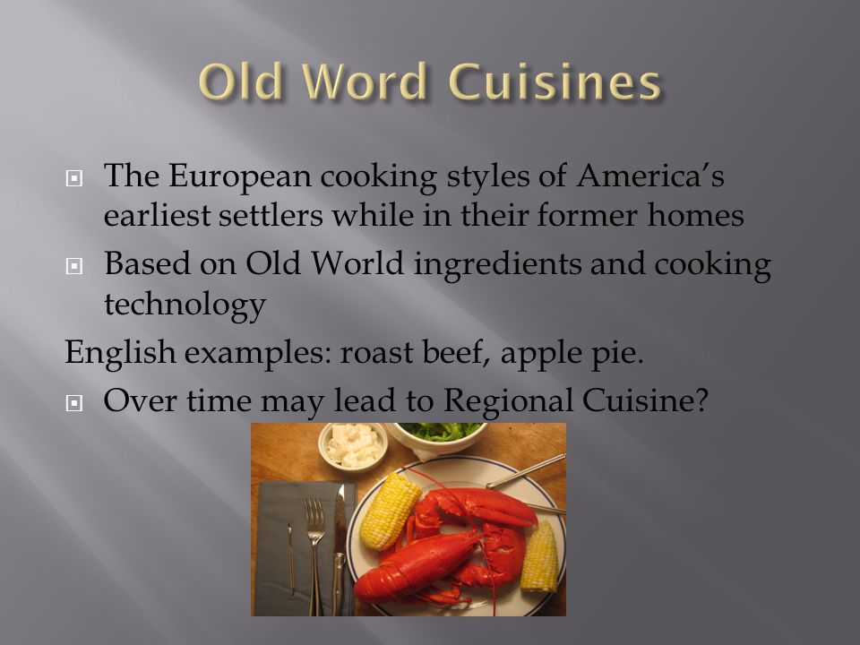 Old Word Cuisines The European cooking styles of America's earliest settlers while in their former homes.
