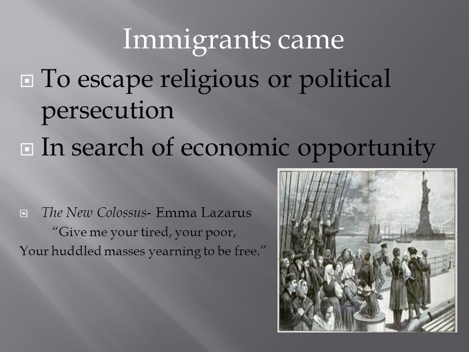 Immigrants came To escape religious or political persecution